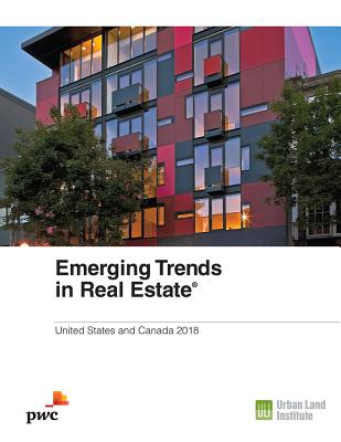 Emerging Trends in Real Estate 2018: United States and Canada - Billingsley, Alan, and Egelanian, Nick, and Kelly, Hugh F