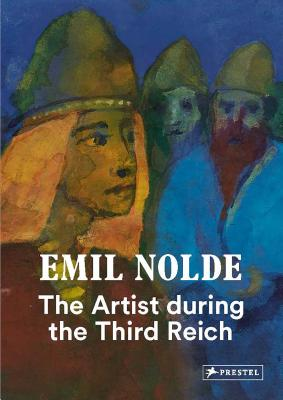 Emil Nolde: The Artist During the Third Reich - Fulda, Bernhard, and Ring, Christian (Editor), and Soika, Aya (Editor)