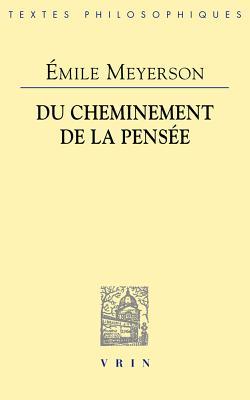 Emile Meyerson: Du Cheminement de La Pensee -