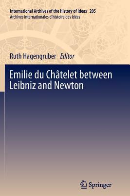Emilie du Chatelet between Leibniz and Newton - Hagengruber, Ruth (Editor)