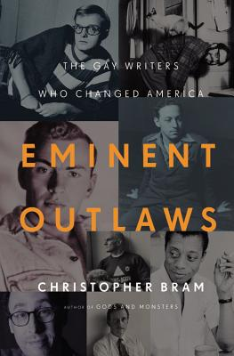 Eminent Outlaws: The Gay Writers Who Changed America - Bram, Christopher