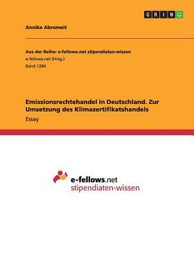 Emissionsrechtehandel in Deutschland. Zur Umsetzung Des Klimazertifikatshandels - Abromeit, Annike