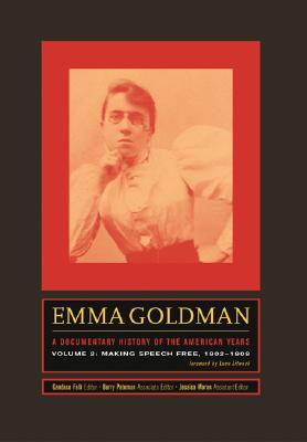 Emma Goldman: A Documentary History of the American Years: Volume Two Making Speech Free, 1902-1909 - Goldman, Emma, and Falk, Candace (Editor), and Pateman, Barry (Editor)