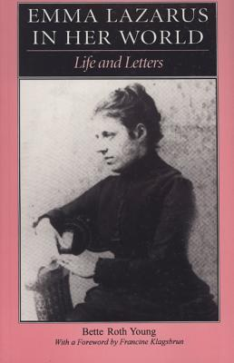 Emma Lazarus in Her World: Life and Letters - Young, Bette Roth, Dr., and Roth-Young, Bette, and Klagsbrun, Francine (Foreword by)