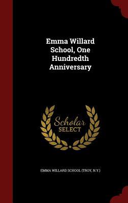 Emma Willard School, One Hundredth Anniversary - Emma Willard School (Troy, N y ) (Creator)