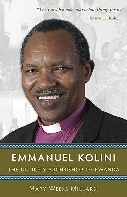 Emmanuel Kolini: The Unlikely Archbishop of Rwanda - Millard, Mary Weeks