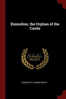Emmeline, the Orphan of the Castle - Smith, Charlotte Turner