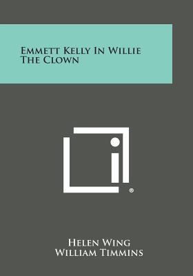 Emmett Kelly in Willie the Clown - Wing, Helen