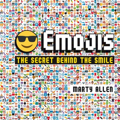 Emojis: The Secret Behind the Smile - Allen, Marty