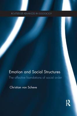 Emotion and Social Structures: The Affective Foundations of Social Order - Von Scheve, Christian