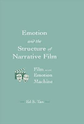 Emotion and the Structure of Narrative Film: Film As An Emotion Machine - Tan, Ed S.