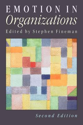 Emotion in Organizations - Fineman, Stephen, Dr. (Editor)