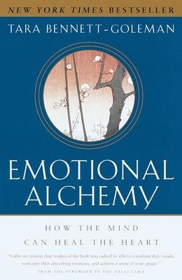 Emotional Alchemy: How the Mind Can Heal the Heart - Bennett-Goleman, Tara