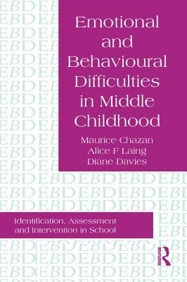 Emotional and Behavioural Difficulties in Middle Childhood: Identification, Assessment and Intervention in School - Chazan, Maurice, and Maurice Chazan, Chazan, and Maurice Chazan Emeritus Professor of Edu