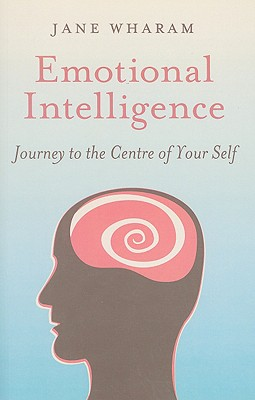 Emotional Intelligence: Journey to the Centre of Yourself - Wharam, Jane