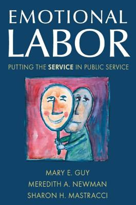 Emotional Labor: Putting the Service in Public Service - Guy, Mary E