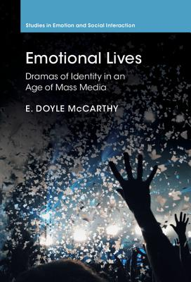 Emotional Lives: Dramas of Identity in an Age of Mass Media - McCarthy, E Doyle