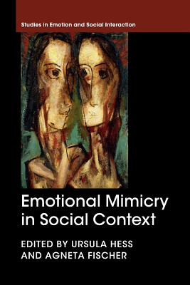Emotional Mimicry in Social Context - Hess, Ursula (Editor), and Fischer, Agneta H. (Editor)