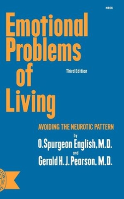 Emotional Problems of Living: Avoiding the Neurotic Pattern, third edition - English, O Spurgeon, and Pearson, Gerald H J