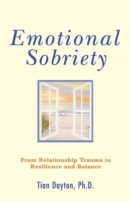 Emotional Sobriety: From Relationship Trauma to Resilience and Balance - Dayton Ph D, Tian