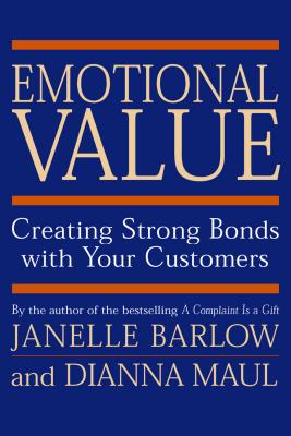 Emotional Value: Creating Strong Bonds with Your Customers - Barlow, Janelle, and Maul, Dianna, and Edwardson, Michael (Foreword by)