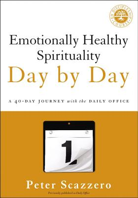Emotionally Healthy Spirituality Day by Day: A 40-Day Journey with the Daily Office - Scazzero, Peter