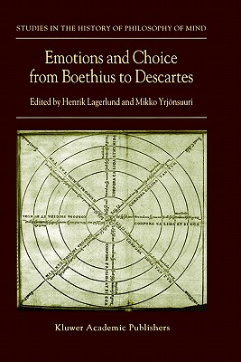 Emotions and Choice from Boethius to Descartes - Lagerlund, Henrik (Editor), and Yrjonsuuri, Mikko (Editor)