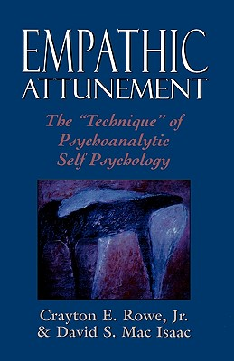 Empathic Attunement: The 'Technique' of Psychoanalytic Self Psychology - Rowe, Crayton, and Mac Isaac, David