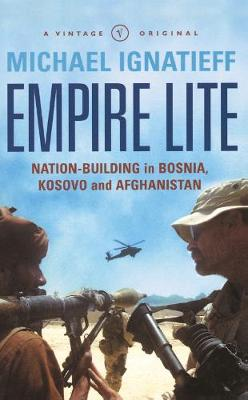 Empire Lite: Nation Building in Bosnia, Kosovo, Afghanistan - Ignatieff, Michael