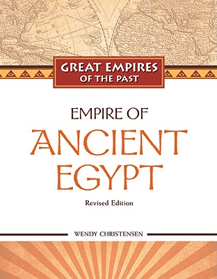 Empire of Ancient Egypt - Christensen, Wendy, and Wegner, Josef (Consultant editor)