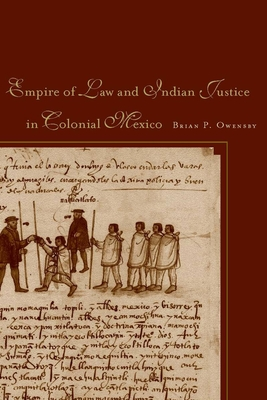 Empire of Law and Indian Justice in Colonial Mexico - Owensby, Brian P
