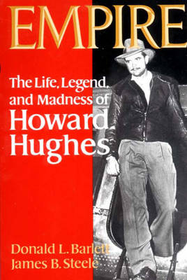 Empire: The Life, Legend, and Madness of Howard Hughes - Barrett, Donald L, and Barlett, Donald L, and Steele, James B