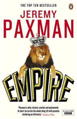 Empire: What Ruling the World Did to the British - Paxman, Jeremy