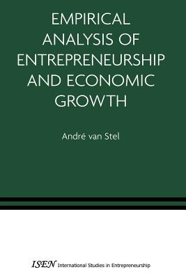 Empirical Analysis of Entrepreneurship and Economic Growth - Stel, Andre van