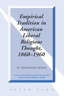 Empirical Tradition in American Liberal Religious Thought, 1860-1960 - Peden, W Creighton