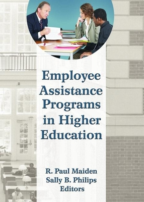 Employee Assistance Programs in Higher Education - Maiden, R Paul (Editor), and Philips, Sally B (Editor)
