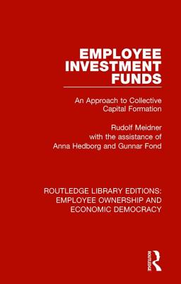 Employee Investment Funds: An Approach to Collective Capital Formation - Meidner, Rudolf