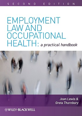 Employment Law and Occupational Health Employment Law and Occupational Health Employment Law and Occupational Health Employment Law and Occupational Health: A Practical Handbook a Practical Handbook a Practical Handbook a Practical Handbook - Lewis, Joan, and Thornbory, Greta
