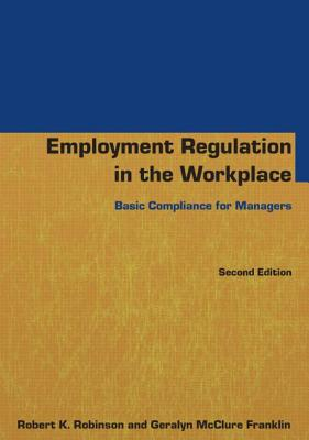 Employment Regulation in the Workplace 2014: Basic Compliance for Managers - Robinson, Robert K., and Franklin, Geralyn McClure