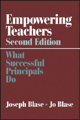 Empowering Teachers: What Successful Principals Do - Blase, Joseph, and Blase, Rebajo R