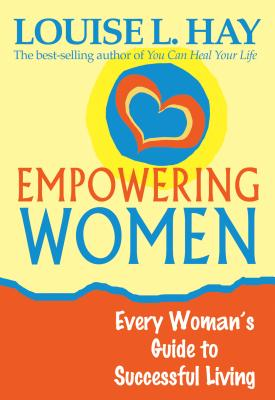 Empowering Women: Every Woman's Guide to Successful Living - Hay, Louise L