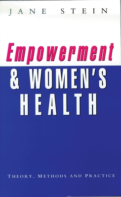 Empowerment and Women's Health: Theory, Methods, and Practice - Stein, Jane