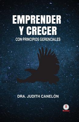 Emprender y Crecer: Con Principios Gerenciales - Canelon, Judith