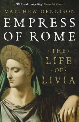 Empress of Rome: The Life of Livia - Dennison, Matthew