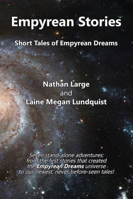 Empyrean Stories: Short Tales of Empyrean Dreams - Large, Nathan R, and Lundquist, Laine M