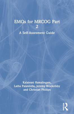 EMQs for the MRCOG Part 2: A Self-Assessment Guide - Ramalingam, Kalaivani