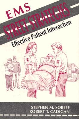 EMS Street Strategies- Effective Patient Interaction - Soreff, Stephen M, MD, and Cadigan, Robert T., PhD., EMT