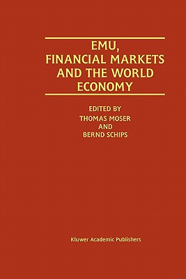 EMU, Financial Markets and the World Economy - Moser, Thomas (Editor), and Schips, Bernd (Editor)