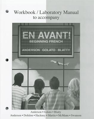 En Avant!: Beginning French: Workbook/Laboratory Manual - Anderson, Bruce, and Golato, Peter, and Blatty, Susan
