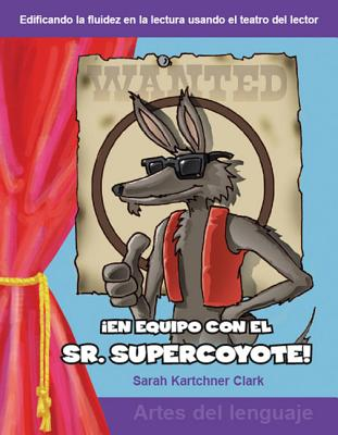 En Equipo Con el Sr. Supercoyote! - Clark, Sarah Kartchner